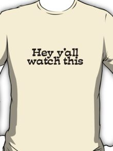 Hey y'all watch this T-Shirt