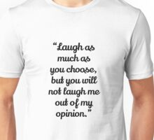 Laugh as much as you choose Unisex T-Shirt