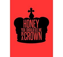 You should see me in a crown.  Photographic Print