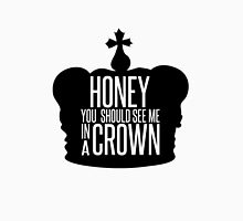 You should see me in a crown.  T-Shirt