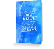 Trust and have Faith in Your Dreams Greeting Card