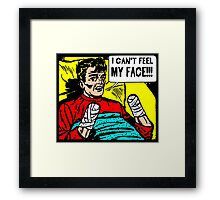Can't Feel My Face Framed Print