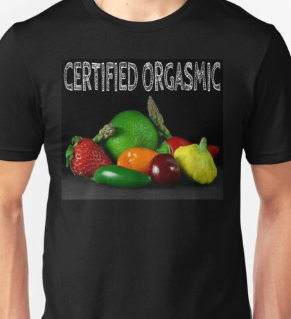 Certified Orgasmic Unisex T-Shirt