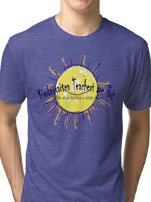 Kindergarten Teachers are Hot Tri-blend T-Shirt