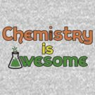 Chemistry is Awesome by pixelman