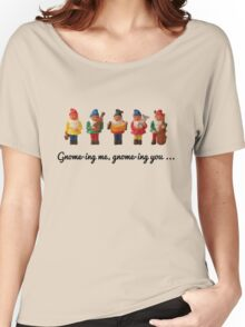 Gnome-ing me, gnome-ing you... Women's Relaxed Fit T-Shirt