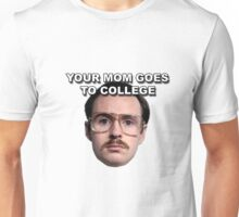 Your mom goes to college  Unisex T-Shirt