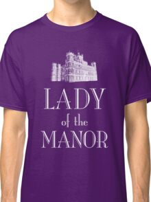 Lady of the Manor (white) Classic T-Shirt