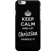 Keep Calm and Let Christian Handle It iPhone Case/Skin