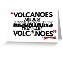 Volcanoes are just mountains...that are volcanoes Greeting Card