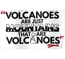 Volcanoes are just mountains...that are volcanoes Poster