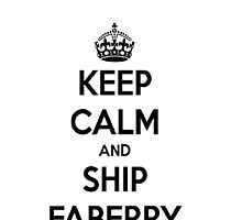 Keep Calm and ship faberry by pandasinspace