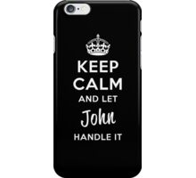 Keep Calm and Let John Handle It iPhone Case/Skin