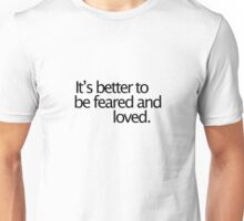 Feared and loved Unisex T-Shirt