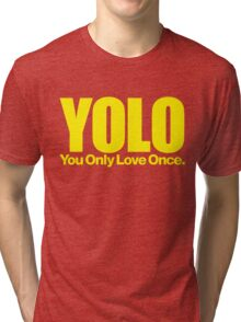 YOLO (You Only Love Once)   Tri-blend T-Shirt