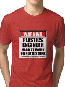 Warning Plastics Engineer Hard At Work Do Not Disturb Tri-blend T-Shirt