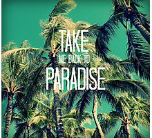 TAKE ME BACK TO PARADISE II  Photographic Print
