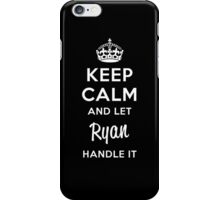 Keep Calm and Let Ryan Handle It iPhone Case/Skin