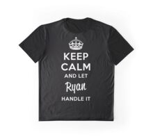 Keep Calm and Let Ryan Handle It Graphic T-Shirt