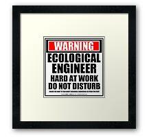 Warning Ecological Engineer Hard At Work Do Not Disturb Framed Print