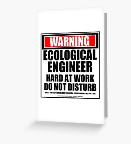 Warning Ecological Engineer Hard At Work Do Not Disturb Greeting Card