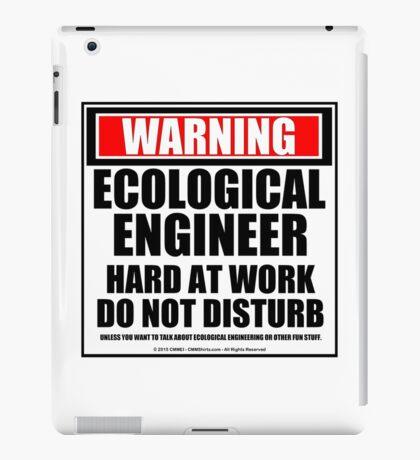 Warning Ecological Engineer Hard At Work Do Not Disturb iPad Case/Skin