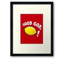 Good God, Lemon! Framed Print