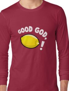 Good God, Lemon! Long Sleeve T-Shirt