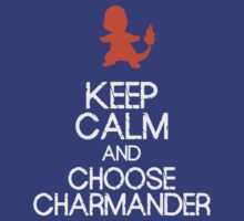 Keep Calm, choose Charmander by Warlock85