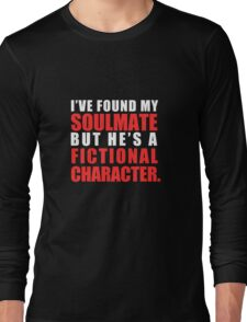 My Soulmate is a Fictional Character (in white lettering) Long Sleeve T-Shirt