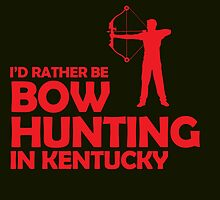 I'D RATHER BE BOW HUNTING IN KENTUCKY by birthdaytees