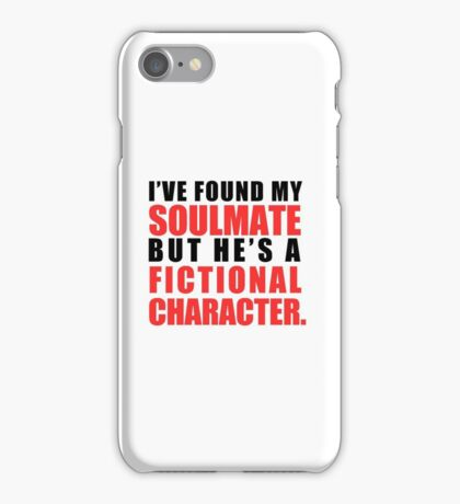My Soulmate is a Fictional Character iPhone Case/Skin