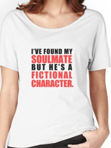My Soulmate is a Fictional Character Women's Relaxed Fit T-Shirt