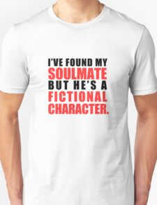 My Soulmate is a Fictional Character T-Shirt