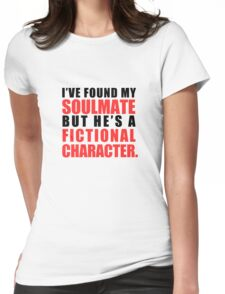My Soulmate is a Fictional Character Womens Fitted T-Shirt