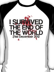 I Survived The End of The World - 21st December 2012 T-Shirt