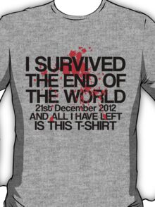 I Survived The End of The World, and All I Have Left... T-Shirt
