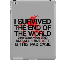I Survived The End of The World, and All I Have Left... iPad Case/Skin