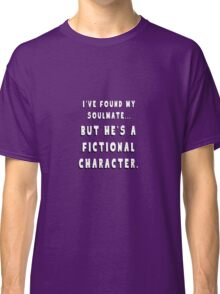 My Soulmate is a Fictional Character Classic T-Shirt