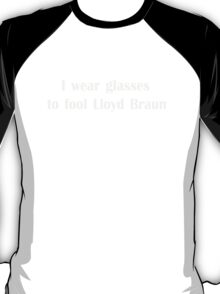 I wear Glasses To Fool Lloyd Braun T Shirt T-Shirt