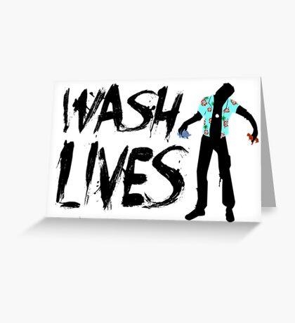 Wash Lives Greeting Card