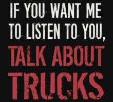 Talk About Trucks by movieshirtguy