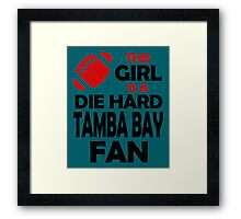 THIS GIRL IS A DIE HARD TAMBA BAY FAN Framed Print