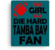 THIS GIRL IS A DIE HARD TAMBA BAY FAN Canvas Print