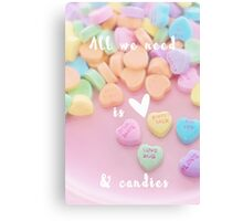 All we need is love & candies Canvas Print