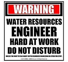 Warning Water Resources Engineer Hard At Work Do Not Disturb Photographic Print