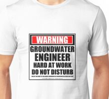 Warning Groundwater Engineer Hard At Work Do Not Disturb Unisex T-Shirt
