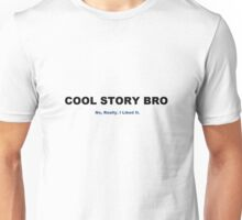 Cool Story Bro. No Really. I Liked It. Unisex T-Shirt