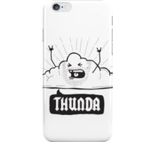 Thunda 4 Dunda! iPhone Case/Skin