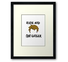 RUDE AND NOT GINGER Framed Print